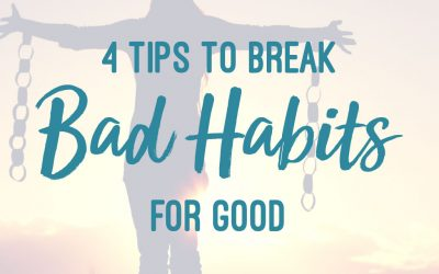 4 Tips to Break Bad Habits for Good