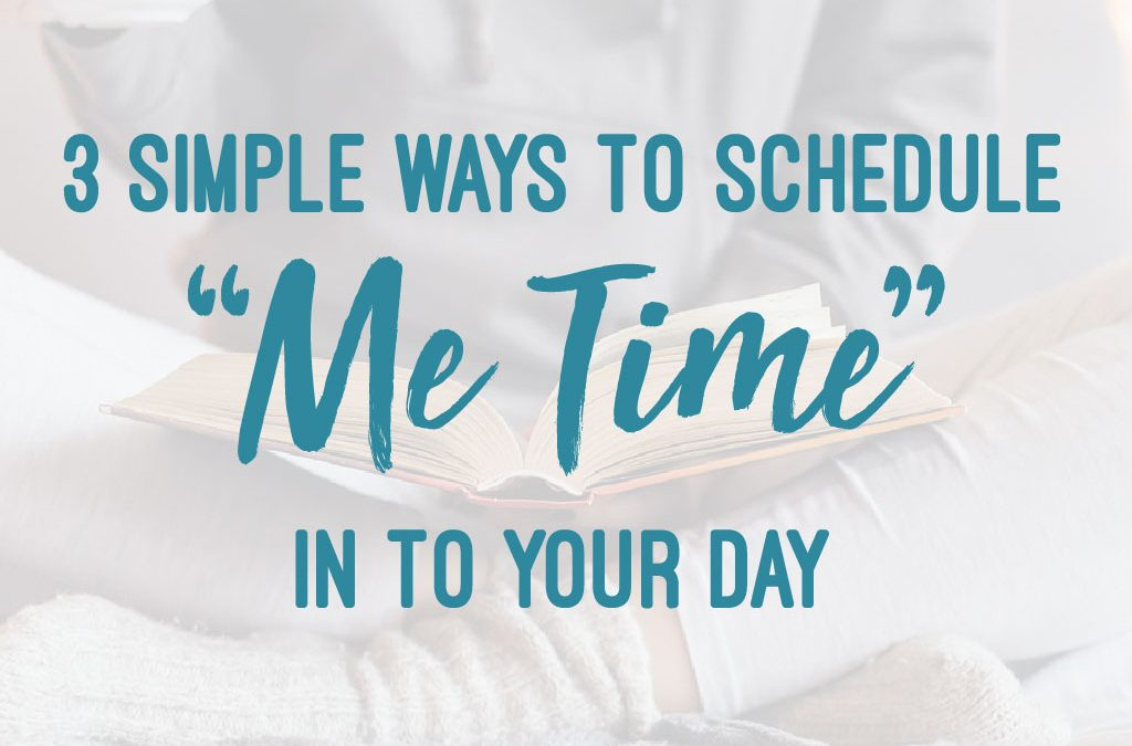 "3 Simple Ways to Schedule ""Me Time"" in to Your Day"