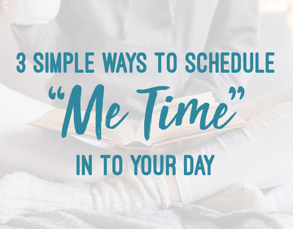 3 simple ways to schedule me time in to your day 365 three