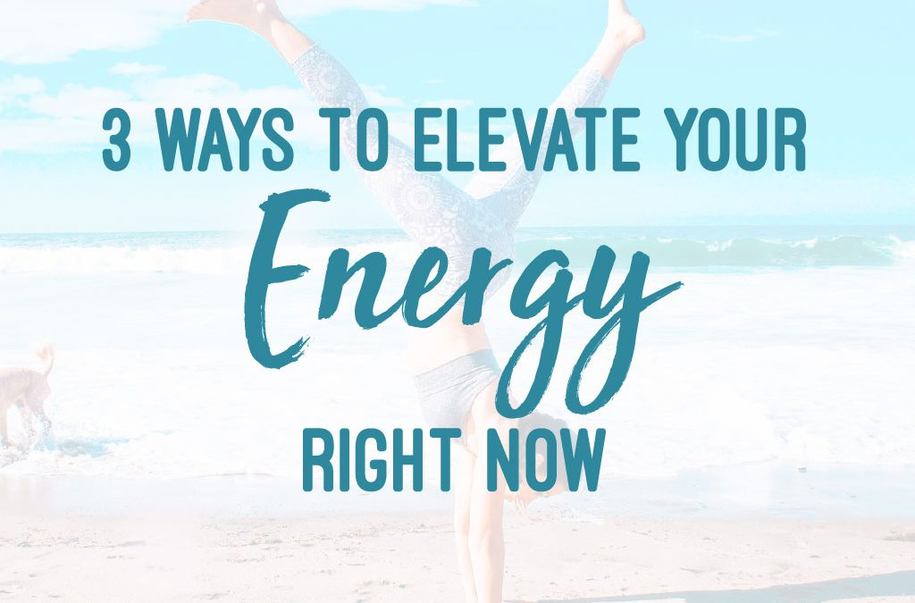 3 Simple Ways To Elevate Your Energy Right Now