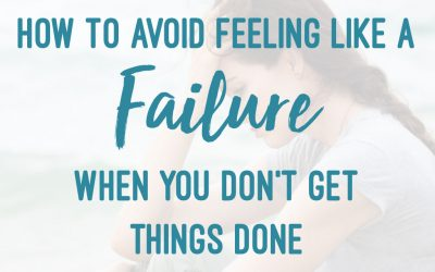 How To Avoid Feeling Like A Failure When You Don't Get Things Done