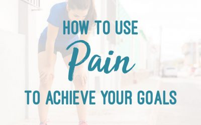 How To Use Pain To Achieve Your Goals