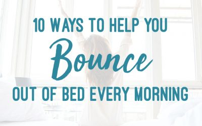 10 Ways To Help You Bounce Out Of Bed In The Morning