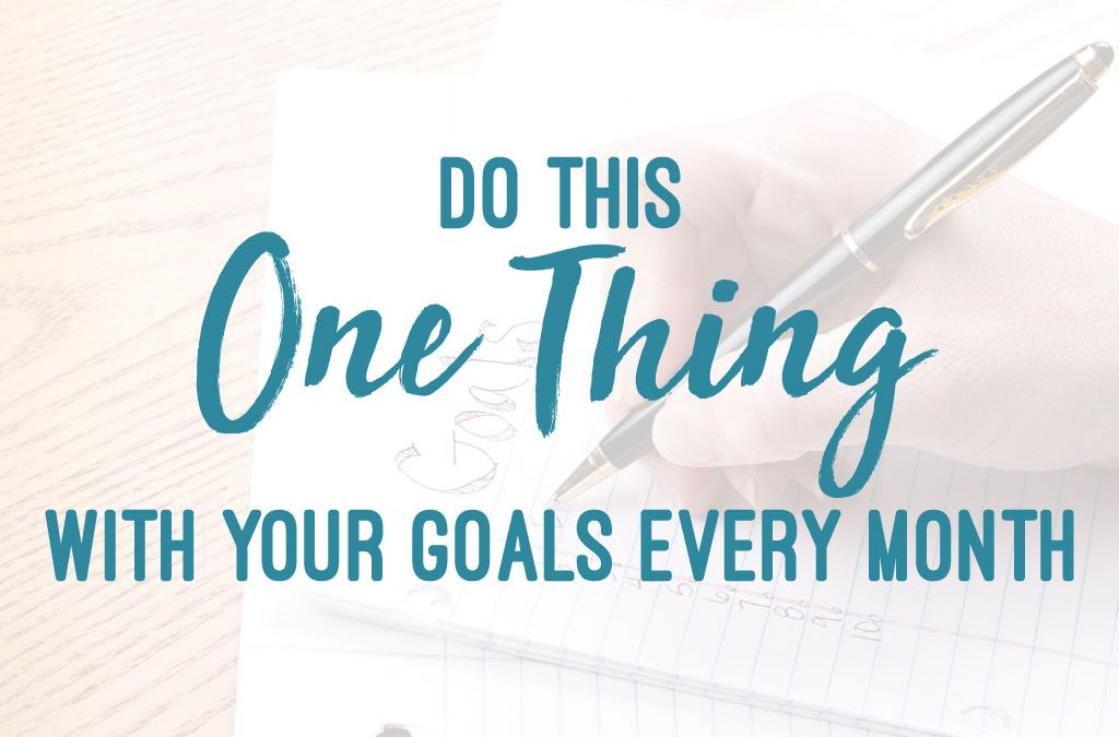 Do This One Thing with Your Goals Every Month