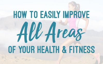 How To Easily Improve All Areas Of Your Health And Fitness