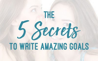 The 5 Secrets to Write Amazing Goals